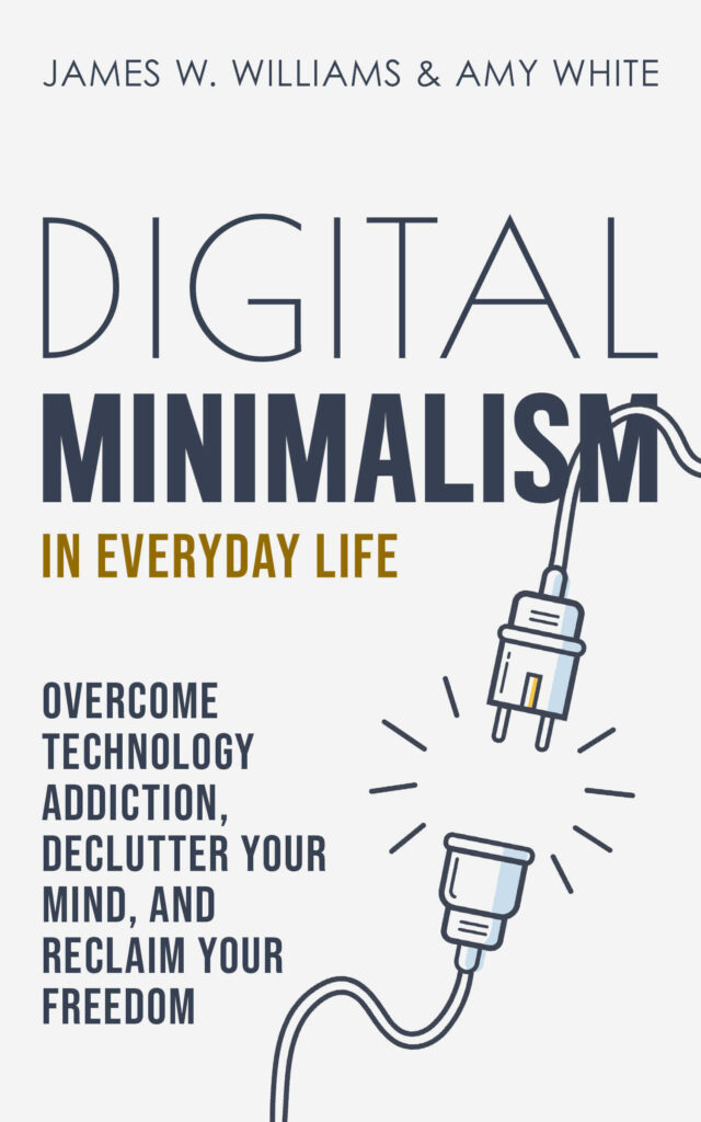 Digital Minimalism in Everyday Life book by James W. Williams
