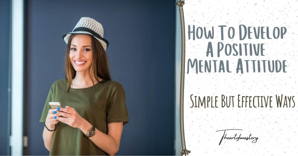 How to Develop A Positive Mental Attitude – Simple but Effective Ways