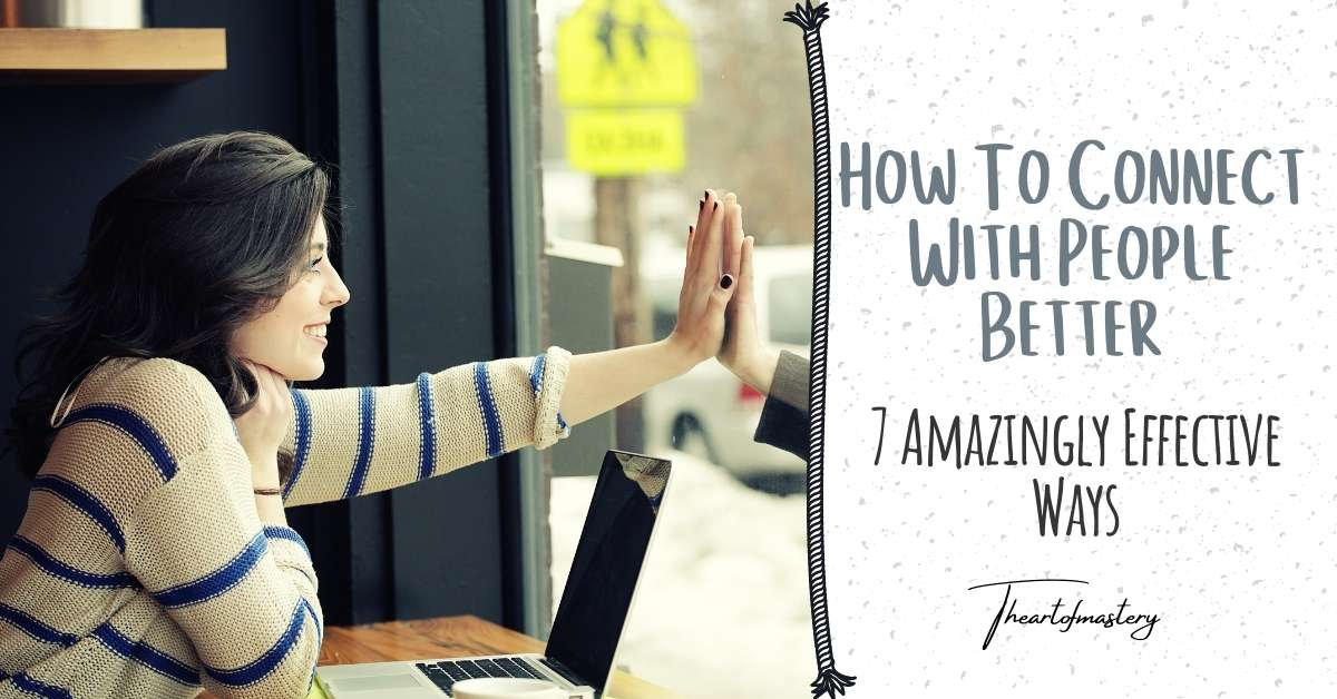 How to Connect with people - 7 Amazingly Effective Ways